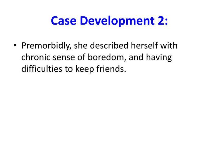 Case Development 2:
