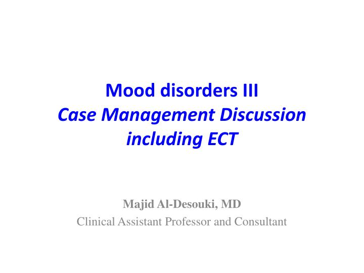Mood disorders iii case management discussion including ect