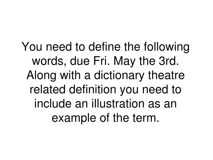 You need to define the following words, due Fri. May the 3rd.