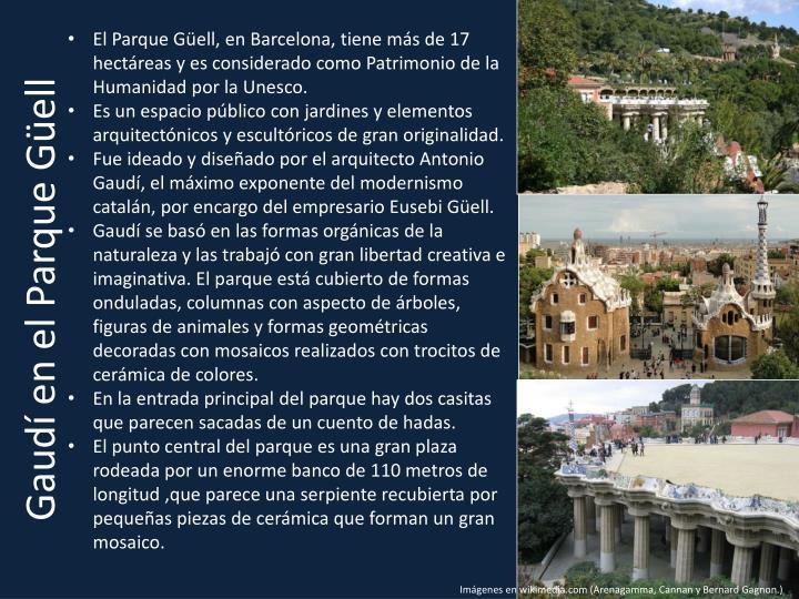 El Parque Güell, en Barcelona, tiene más de 17 hectáreas y es considerado como Patrimonio de la Humanidad por la Unesco.