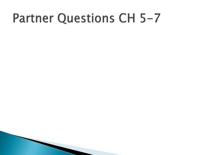 Partner Questions CH 5-7