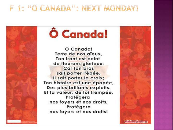 "F 1: ""O Canada"": Next Monday!"