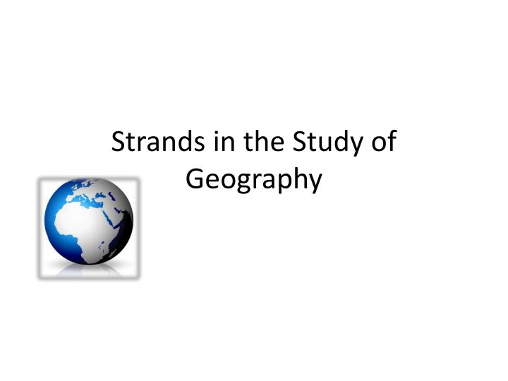 strands in the study of geography n.