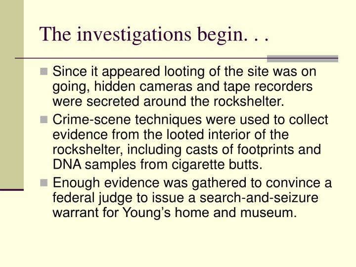 The investigations begin. . .